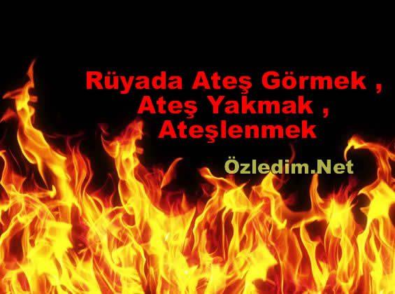 Rüyada Ateş Görmek , Ateş Yakmak , Ateşlenmek
